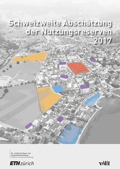 Schweizweite Abschätzung der Nutzungsreserven 2017 von Di Carlo Alvarez,  Giovanni, Hollenstein,  Karin, Nebel,  Reto, Niedermaier,  Mathias, Scholl,  Bernd