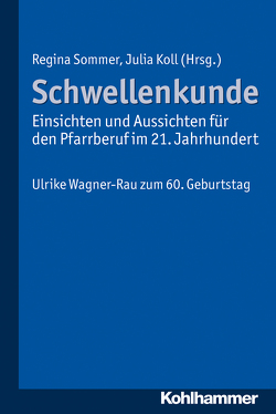 Schwellenkunde – Einsichten und Aussichten für den Pfarrberuf im 21. Jahrhundert von Koll,  Julia, Sommer,  Regina