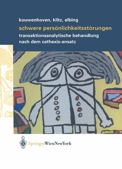 Schwere Persönlichkeitsstörungen von Bolten,  Mart, Elbing,  Ulrich, Jong,  Nol de, Kiltz,  Rolf R., Kouwenhoven,  Maarten