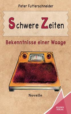 Schwere Zeiten von Futterschneider,  Peter, Verlag,  Kelebek