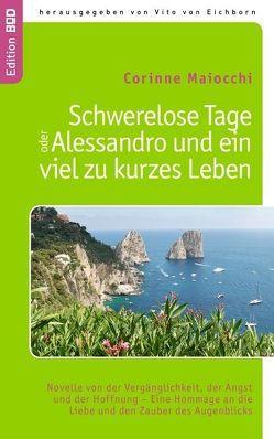 Schwerelose Tage oder:  Alessandro und ein viel zu kurzes Leben von Eichborn,  Vito von, Maiocchi,  Corinne