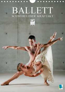 Schwereloser Kraftakt –Ballett (Wandkalender 2021 DIN A4 hoch) von CALVENDO