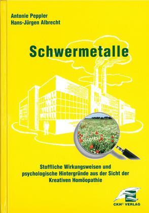 Schwermetalle – Stoffliche Wirkungsweisen und psychologische Hintergründe aus Sicht der Kreativen Homöopathie von Peppler,  Antonie