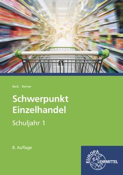 Schwerpunkt Einzelhandel Schuljahr 1 – Lernfelder 1-5, 11, 15 von Beck,  Joachim, Berner,  Steffen