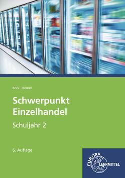Schwerpunkt Einzelhandel Schuljahr 2 – Lernfelder 6, 7, 12, 13, 16 von Beck,  Joachim, Berner,  Steffen