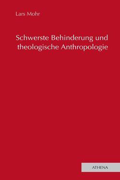Schwerste Behinderung und theologische Anthropologie von Mohr,  Lars