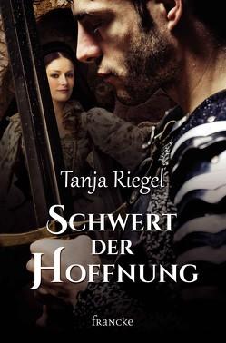 Schwert der Hoffnung von Riegel,  Tanja