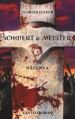 Schwert & Meister 4: Navenva von Clever,  Florian