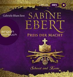 Schwert und Krone – Preis der Macht von Blum,  Gabriele, Ebert,  Sabine