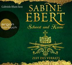 Schwert und Krone – Zeit des Verrats von Blum,  Gabriele, Ebert,  Sabine