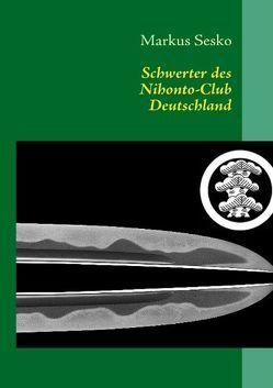 Schwerter des Nihonto-Club Deutschland von Sesko,  Markus
