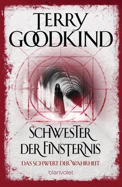 Schwester der Finsternis – Das Schwert der Wahrheit von Goodkind,  Terry, Holz,  Caspar