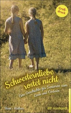 Schwesternliebe rostet nicht von Blum,  Helga, Weltzer,  Wiltrud