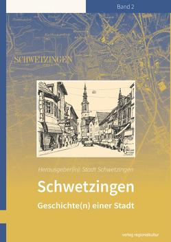Schwetzingen – Geschichte(n) einer Stadt