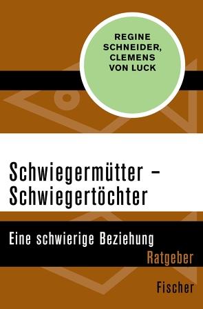 Schwiegermütter – Schwiegertöchter von Luck,  Clemens von, Schneider,  Regine