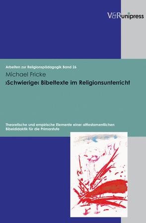 ›Schwierige‹ Bibeltexte im Religionsunterricht von Adam,  Gottfried, Fricke,  Michael, Lachmann,  Rainer