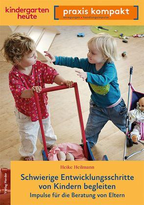 Schwierige Entwicklungsschritte von Kindern begleiten. Impulse für die Beratung von Eltern von Heilmann,  Heike