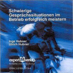 Schwierige Gesprächssituationen im Betrieb erfolgreich meistern von Hubner,  Inge, Hübner,  Ulrich