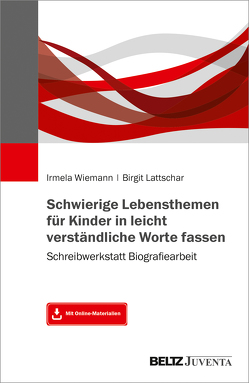 Schwierige Lebensthemen für Kinder in leicht verständliche Worte fassen von Lattschar,  Birgit, Wiemann,  Irmela