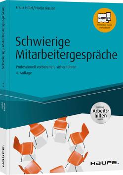 Schwierige Mitarbeitergespräche – inkl. Arbeitshilfen online von Hölzl,  Franz, Raslan,  Nadja