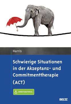 Schwierige Situationen in der Akzeptanz- und Commitmenttherapie (ACT) von Harris,  Russ