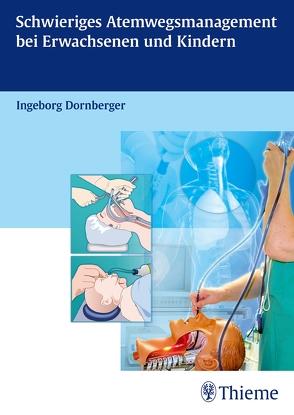 Schwieriges Atemwegsmanagement bei Erwachsenen und Kindern von Dornberger,  Ingeborg
