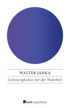 Schwierigkeiten mit der Wahrheit von Janka,  Walter