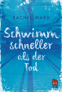 Schwimm schneller als der Tod von Gutzschhahn,  Uwe-Michael, Ward,  Rachel