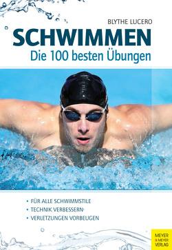 Schwimmen – Die 100 besten Übungen von Lucero,  Blythe