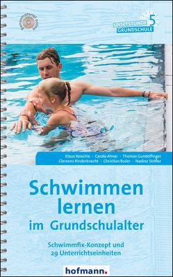 Schwimmen lernen im Grundschulalter von Ahner,  Carola, Gundelfinger,  Thomas, Reischle,  Klaus, Rinderknecht,  Clemens, Roder,  Christian, Strifler,  Nadine