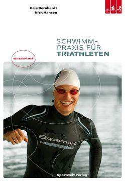 Schwimmpraxis für Triathleten von Bernhardt,  Gale, Bleser,  Marc, Hansen,  Nick