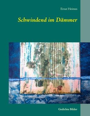Schwindend im Dämmer von Heimes,  Ernst