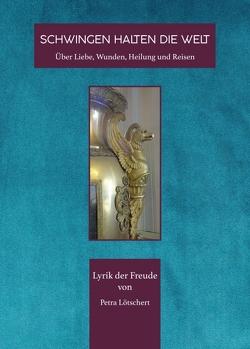 SCHWINGEN HALTEN DIE WELT von Lötschert,  Petra