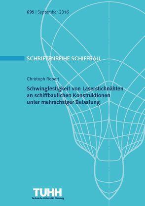 Schwingfestigkeit von Laserstichnähten an schiffbaulichen Konstruktionen unter mehrachsiger Belastung von Robert,  Christoph