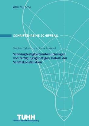Schwingfestigkeitsuntersuchungen von fertigungsgünstigen Details der Schiffskonstruktion von Eylmann,  Stephan, Paetzold,  Hans