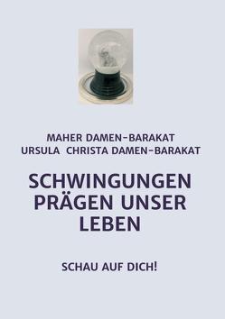 SCHWINGUNGEN PRÄGEN UNSER LEBEN von Christa Damen-Barakat,  MSc,  Ursula, Damen-Barakat,  Med.Rat Dr. Maher, Damen-Barakat,  MSc,  Ursula Christa