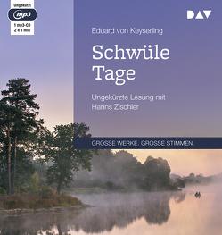 Schwüle Tage von Keyserling,  Eduard von, Zischler,  Hanns