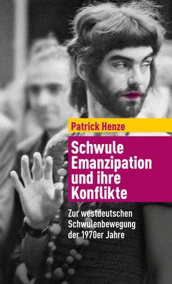 Schwule Emanzipation und ihre Konflikte von Henze,  Patrick