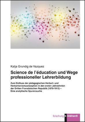 Science de l'éducation und Wege professioneller Lehrerbildung von Grundig de Vazquez,  Katja