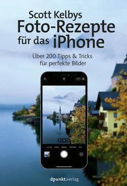 Scott Kelbys Foto-Rezepte für das iPhone von Kelby,  Scott, Kommer,  Christoph, Kommer,  Isolde
