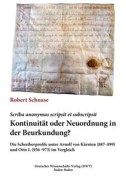Scriba anonymus scripsit et subscripsit. Kontinuität oder Neuordnung in der Beurkundung von Schnase,  Robert
