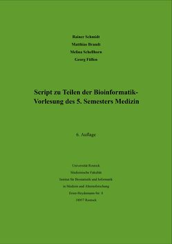Script zu Teilen der Bioinformatik – Vorlesung des 5. Semesters Medizin von Brandt,  Matthias, Füllen,  Georg, Schellhorn,  Melina, Schmidt,  Rainer