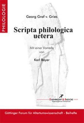 Scripta philologica uetera von Gries,  Georg von
