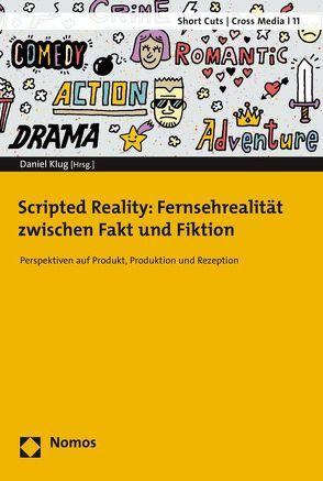 Scripted Reality: Fernsehrealität zwischen Fakt und Fiktion von Klug,  Daniel