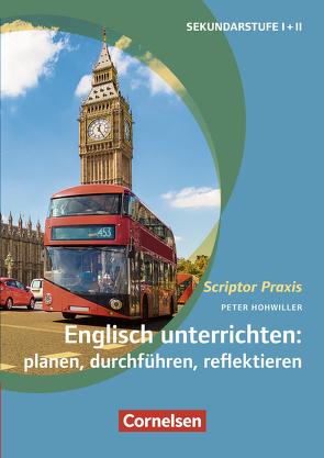 Scriptor Praxis: Englisch unterrichten: planen, durchführen, reflektieren von Hohwiller,  Peter