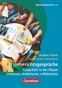 Scriptor Praxis / Unterrichtsgespräche von Draken,  Klaus, Schneider,  Frank