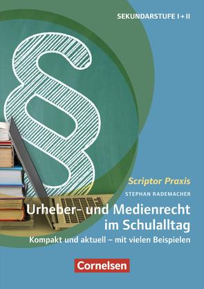 Scriptor Praxis: Urheber- und Medienrecht sicher umgesetzt im Schulalltag von Rademacher,  Stephan