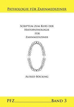 Scriptum zum Kurs der Histopathologie für Zahnmediziner von Böcking,  Alfred