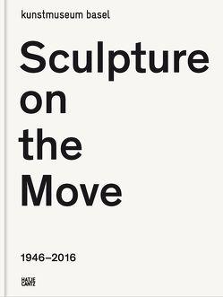 Sculpture on the Move 1946–2016 von Baier,  Simon, Bürgi ,  Bernhard Mendes, Klammer,  Markus, Maskarinec,  Malika, Pop,  ,  Andrei