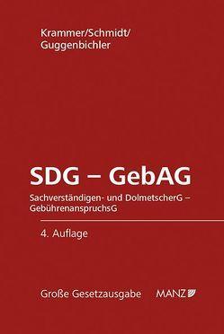 SDG – GebAG Sachverständigen- und Dolmetschergesetz Gebührenanspruchsgesetz von Guggenbichler,  Johann, Krammer,  Harald, Schmidt,  Alexander